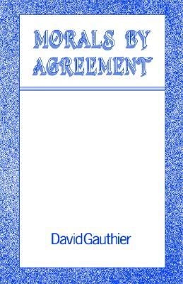 Morals by Agreement By Gauthier, David